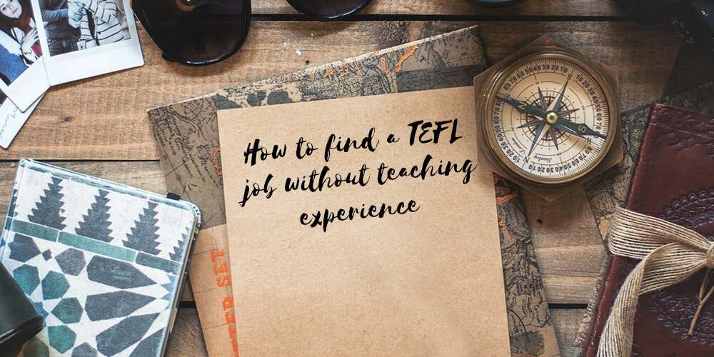 How To Find A Tefl Job Without Teaching Experience Tefl Org