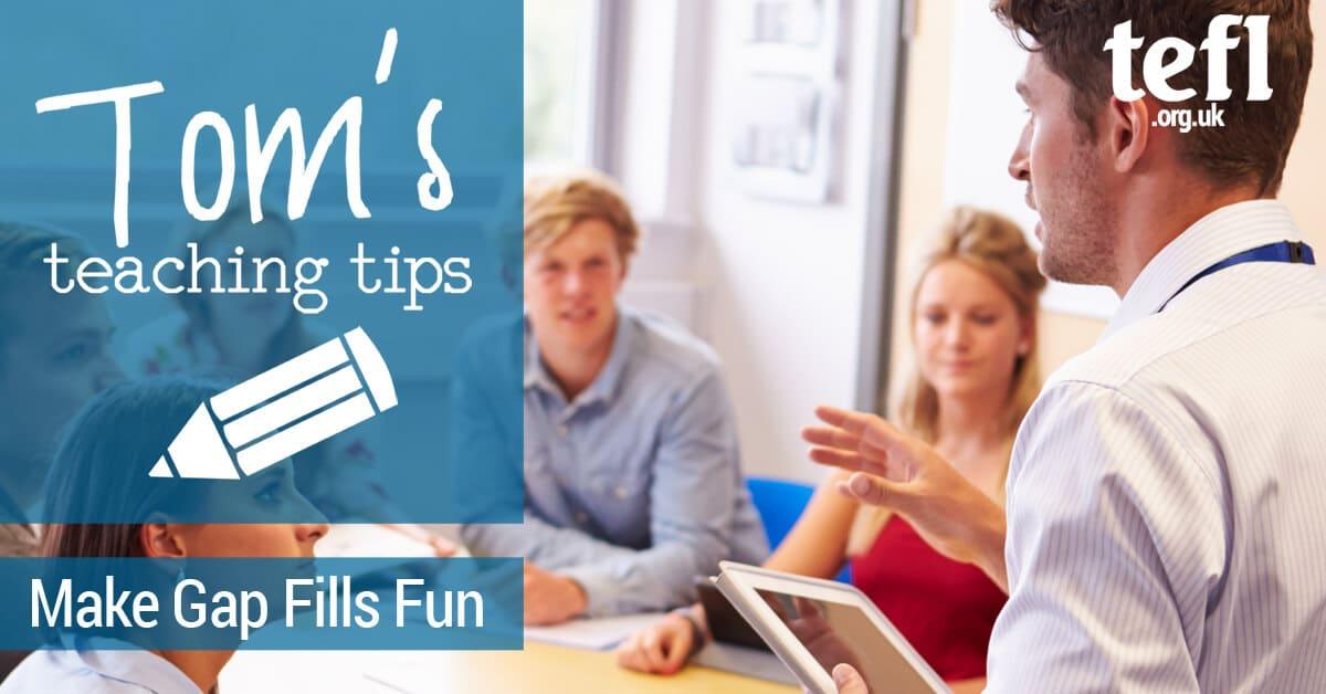 Tom's Teaching Tips - Make Gap Fills Fun