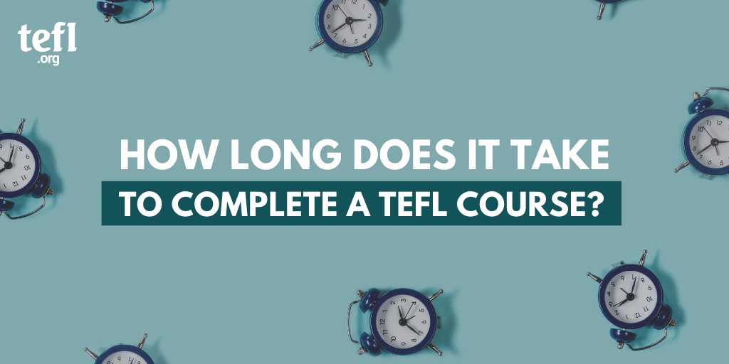 """Header image with clocks on a green background with the text """"How long does it take to complete a TEFL course?"""" overlayed"""